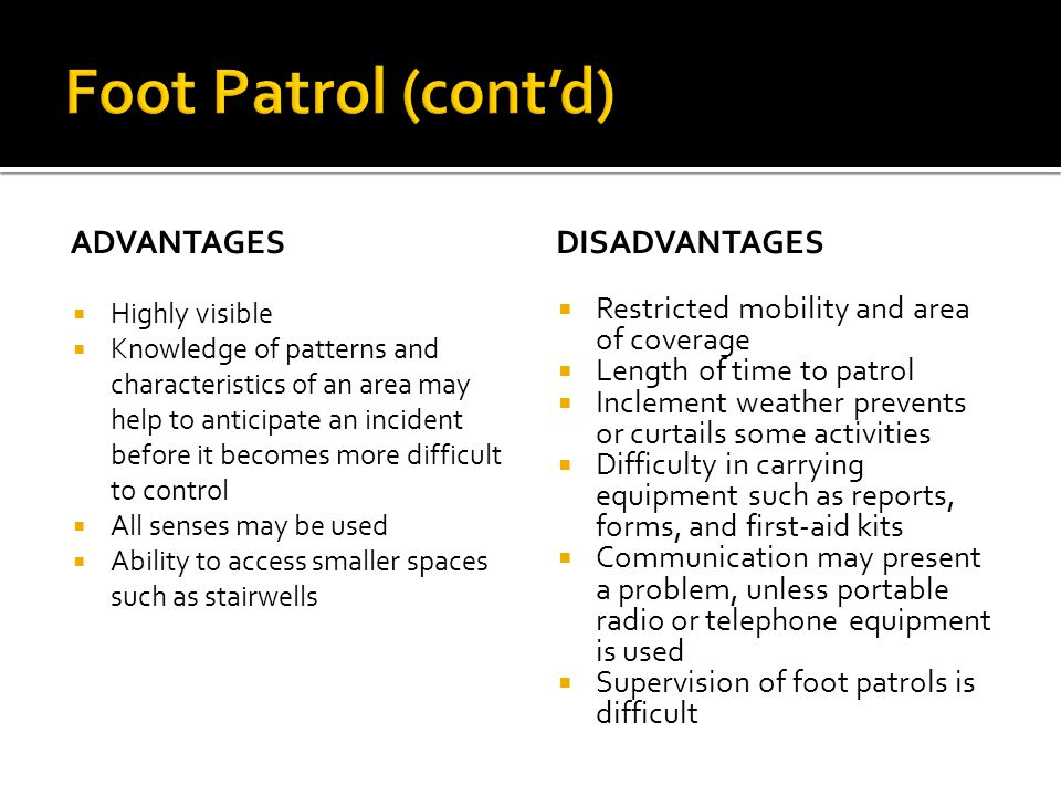 Foot Patrol (cont'd) Advantages Disadvantages