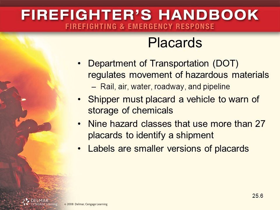 Placards Department of Transportation (DOT) regulates movement of hazardous materials. Rail, air, water, roadway, and pipeline.