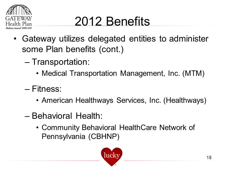 2012 Benefits Gateway utilizes delegated entities to administer some Plan benefits (cont.) Transportation: