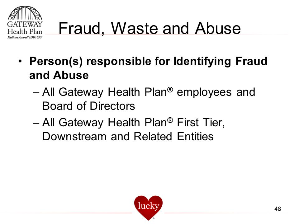 Fraud, Waste and Abuse Person(s) responsible for Identifying Fraud and Abuse. All Gateway Health Plan® employees and Board of Directors.