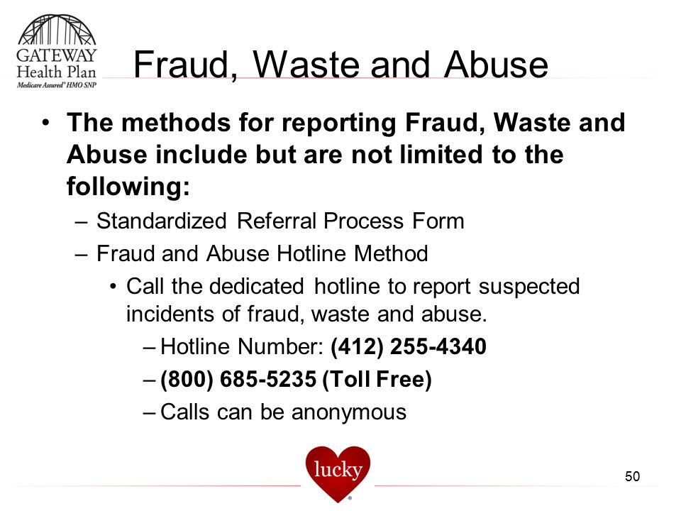 Fraud, Waste and Abuse The methods for reporting Fraud, Waste and Abuse include but are not limited to the following: