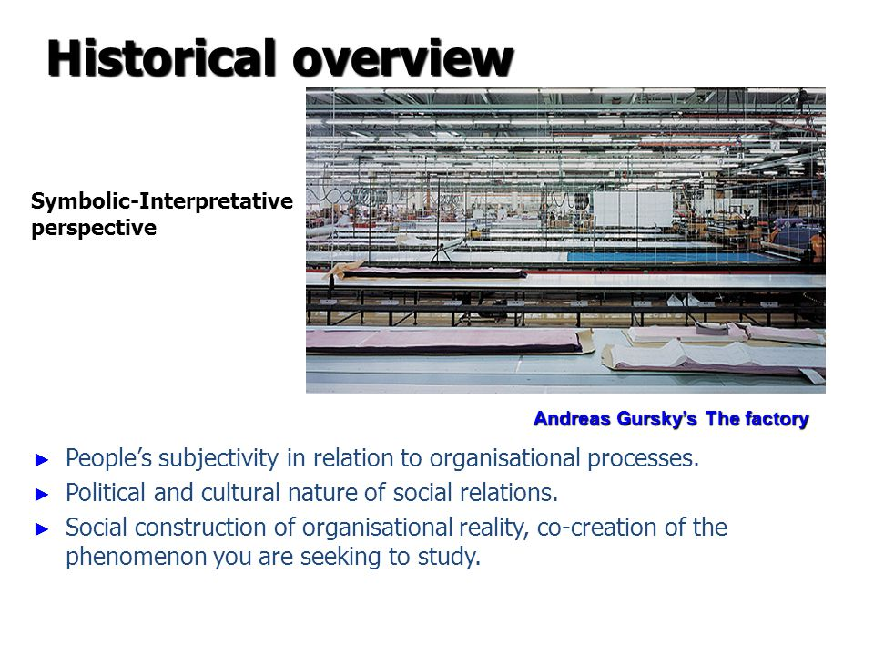 Historical overview Symbolic-Interpretative. perspective. Andreas Gursky's The factory.