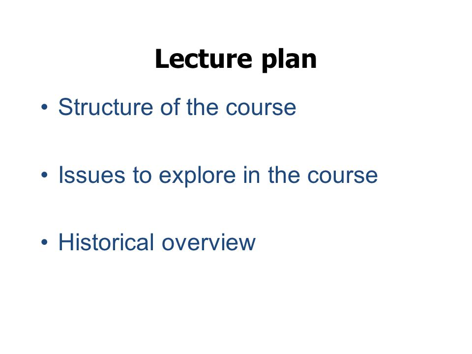 Lecture plan Structure of the course Issues to explore in the course