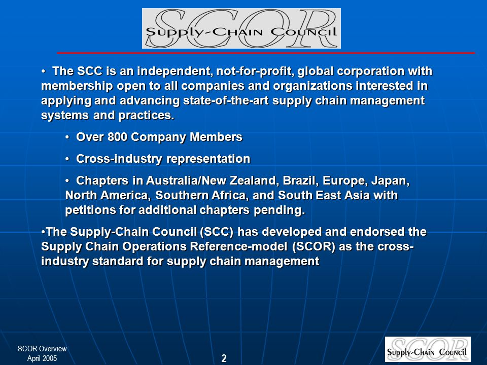 The SCC is an independent, not-for-profit, global corporation with membership open to all companies and organizations interested in applying and advancing state-of-the-art supply chain management systems and practices.