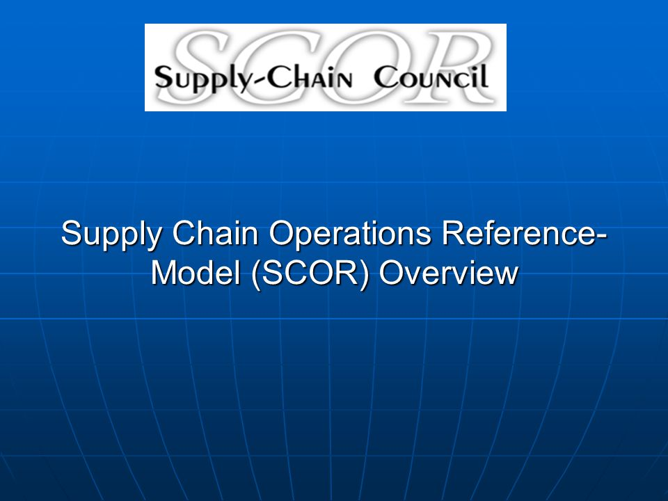 Supply Chain Operations Reference-Model (SCOR) Overview
