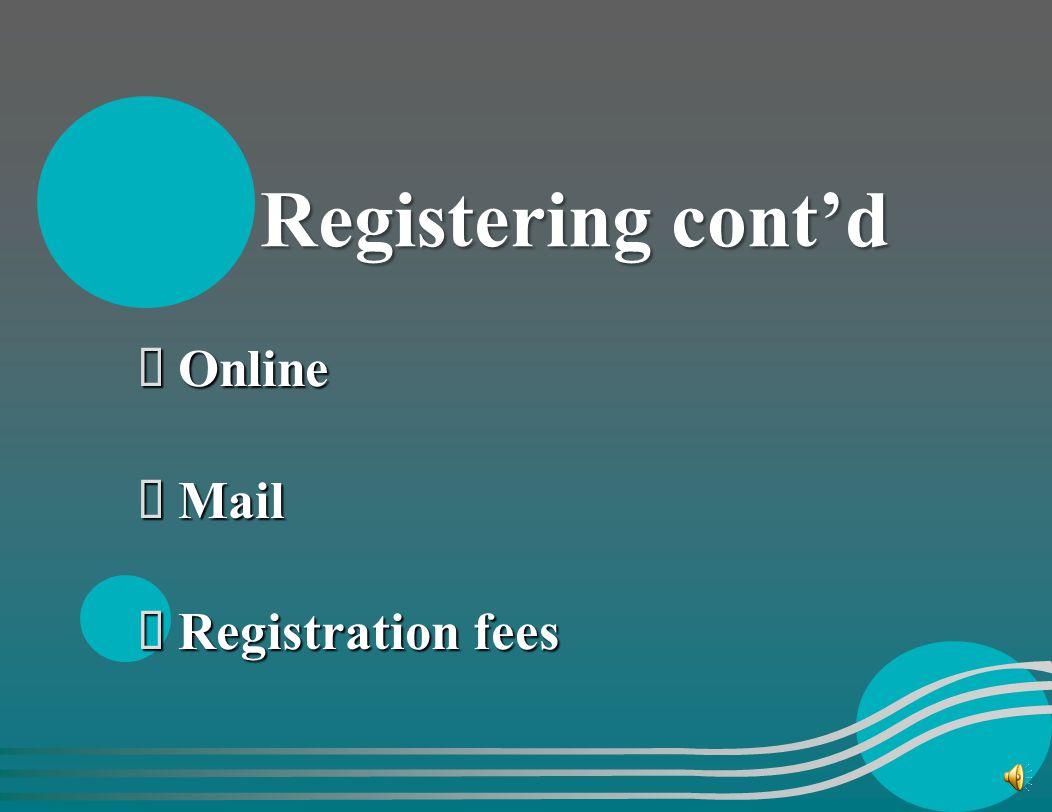 Registering cont'd Online Mail Registration fees