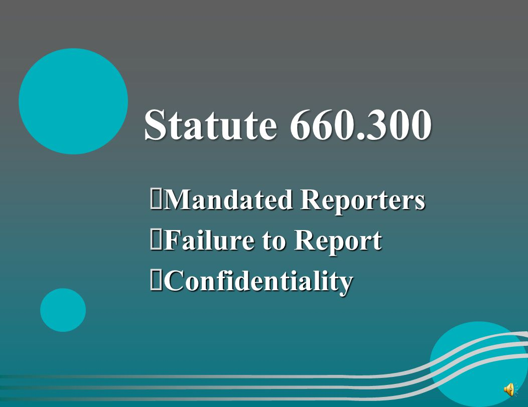 Statute 660.300 Mandated Reporters Failure to Report Confidentiality