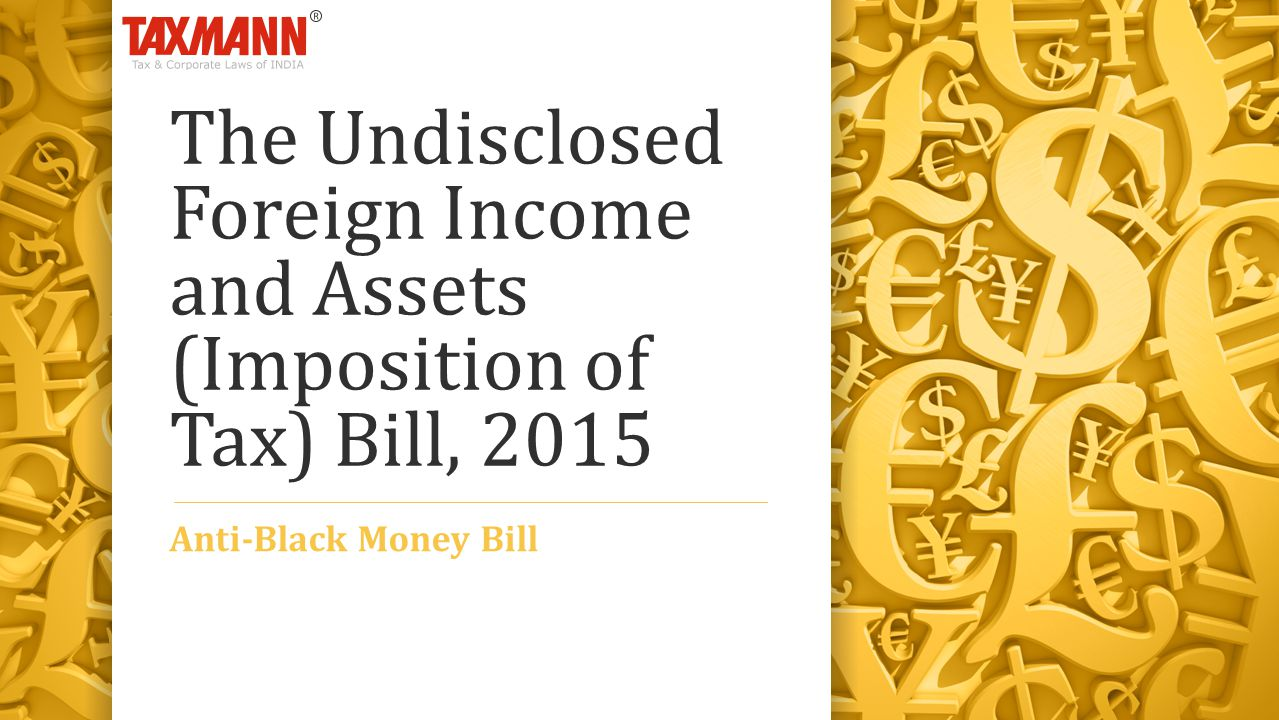 The Undisclosed Foreign Income and Assets (Imposition of Tax) Bill, 2015