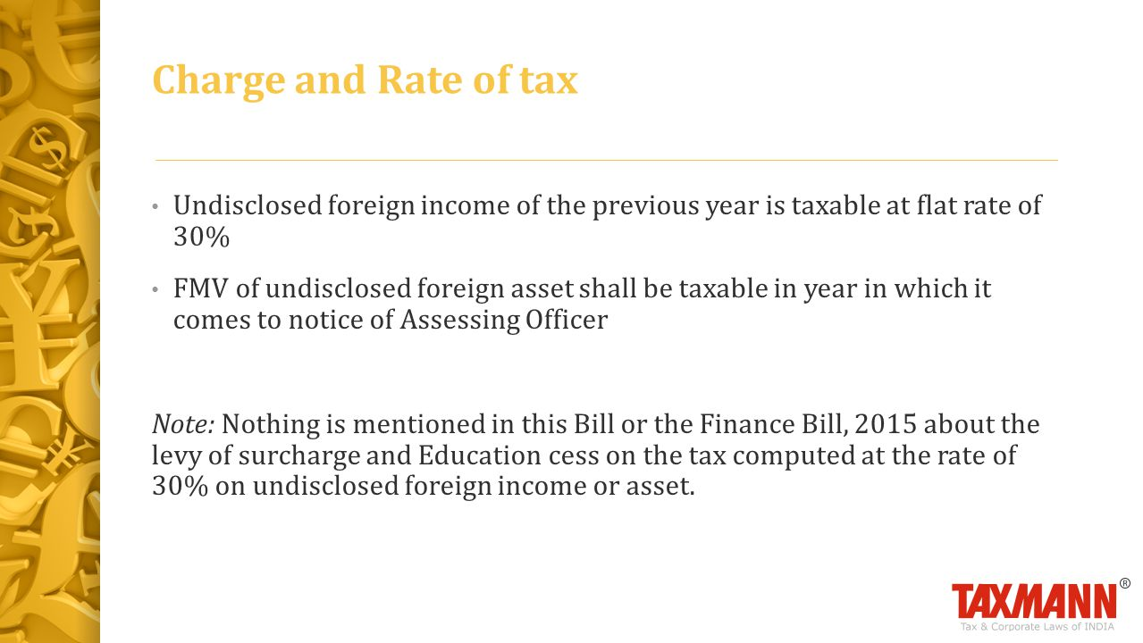 Charge and Rate of tax Undisclosed foreign income of the previous year is taxable at flat rate of 30%