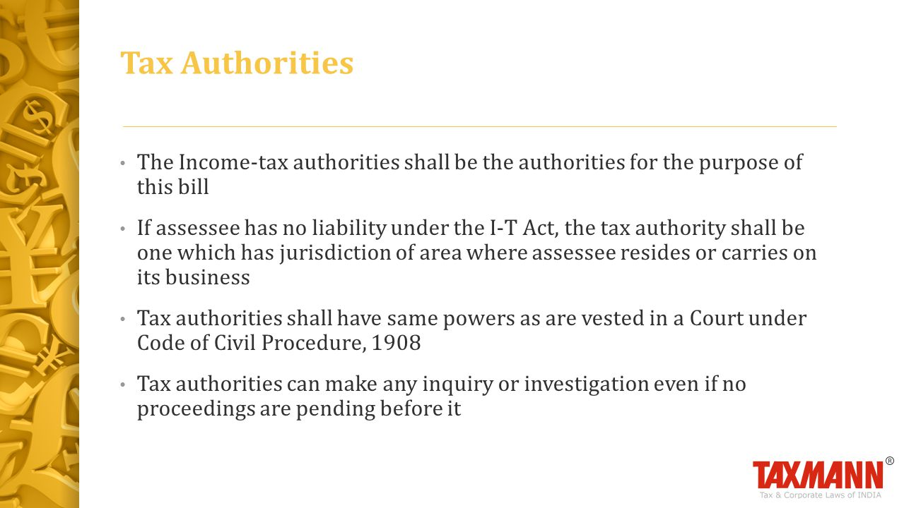 Tax Authorities The Income-tax authorities shall be the authorities for the purpose of this bill.