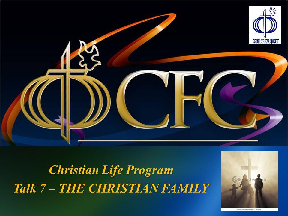 Christian Life Program Talk 7 – THE CHRISTIAN FAMILY