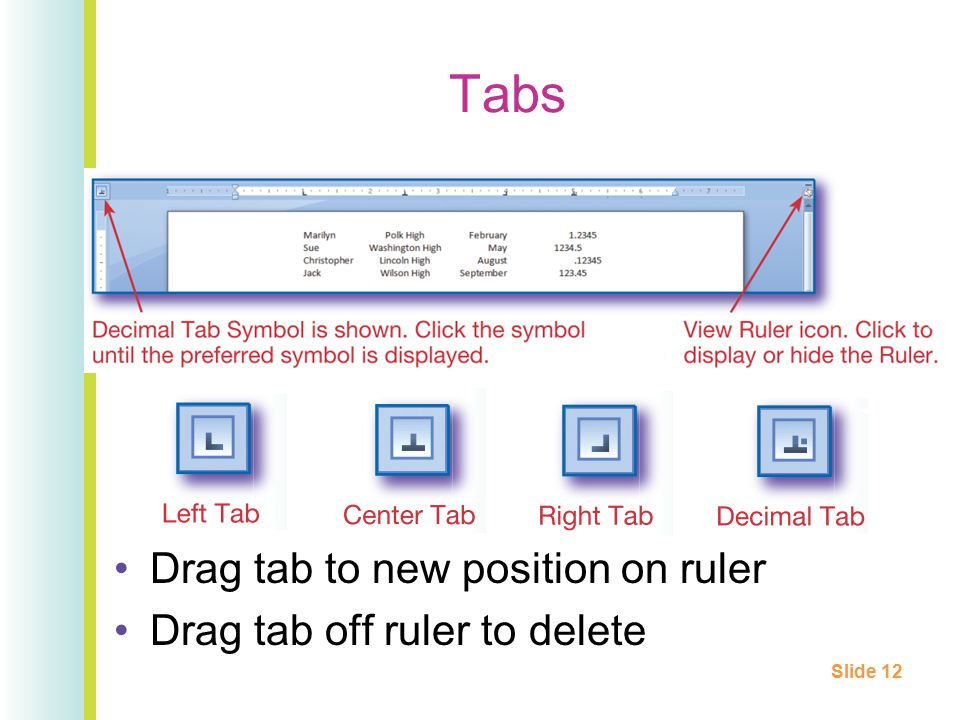 Tabs Drag tab to new position on ruler Drag tab off ruler to delete