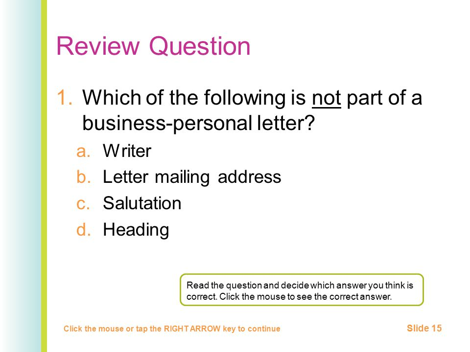 Review Question Which of the following is not part of a business-personal letter Writer. Letter mailing address.