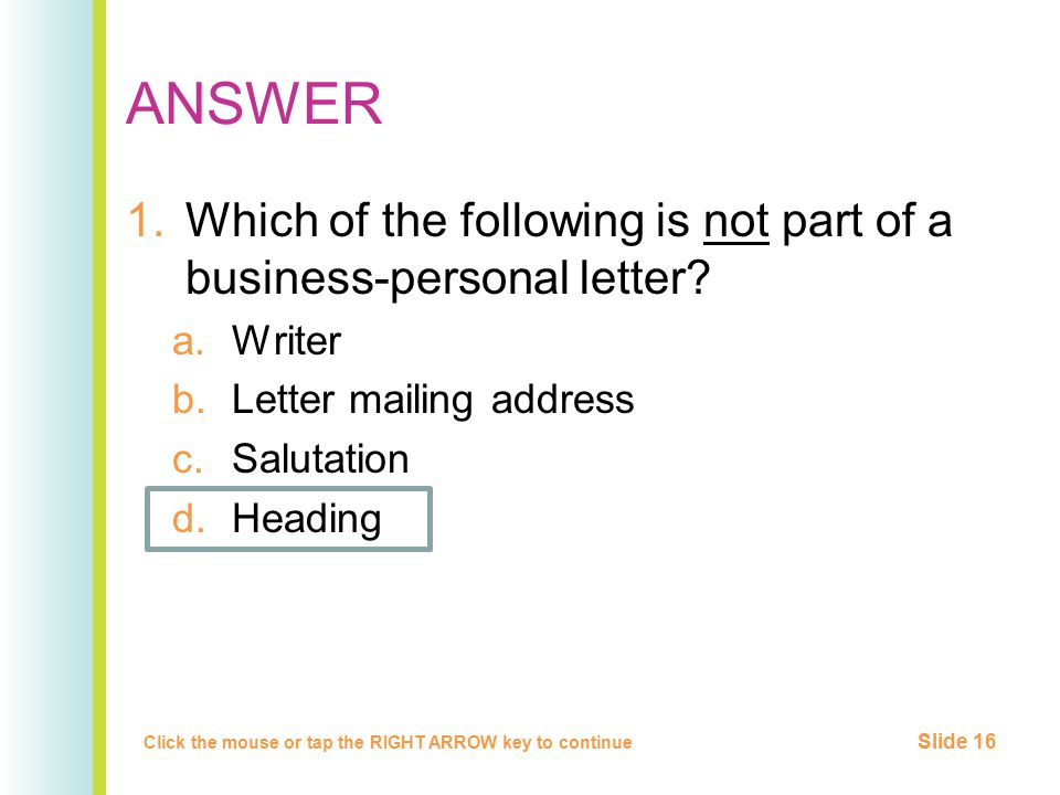 ANSWER Which of the following is not part of a business-personal letter Writer. Letter mailing address.