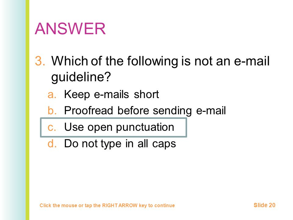 ANSWER Which of the following is not an e-mail guideline