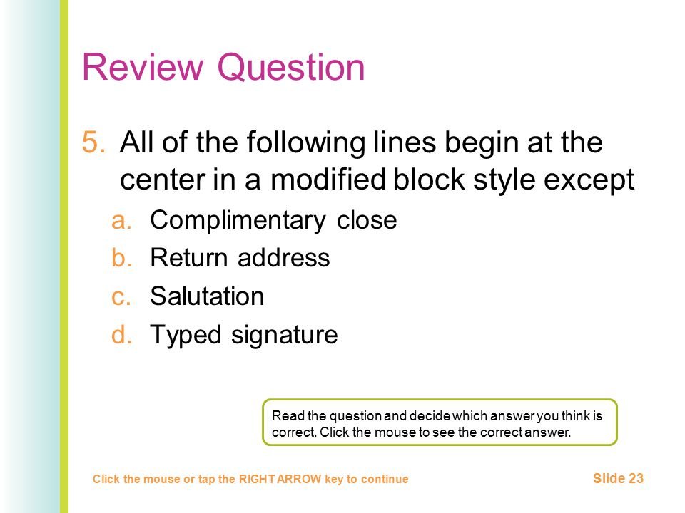 Review Question All of the following lines begin at the center in a modified block style except. Complimentary close.