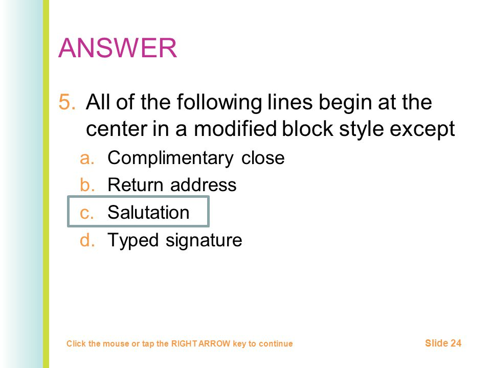 ANSWER All of the following lines begin at the center in a modified block style except. Complimentary close.