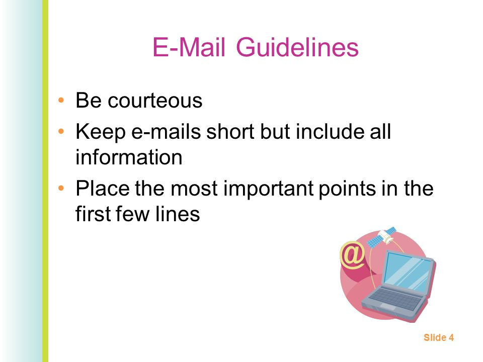 E-Mail Guidelines Be courteous