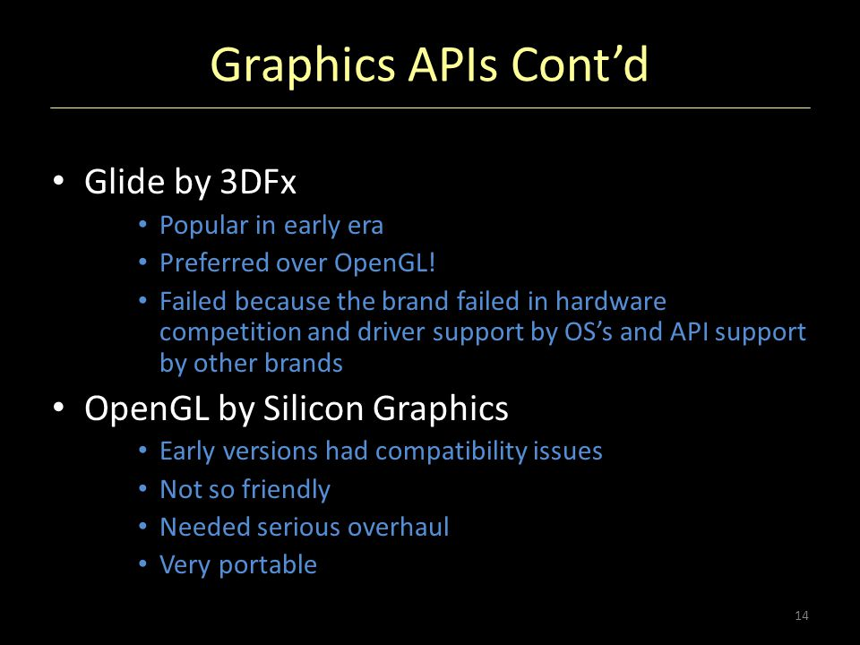 Graphics APIs Cont'd Glide by 3DFx OpenGL by Silicon Graphics