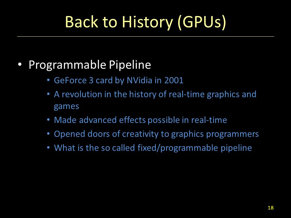 Back to History (GPUs) Programmable Pipeline