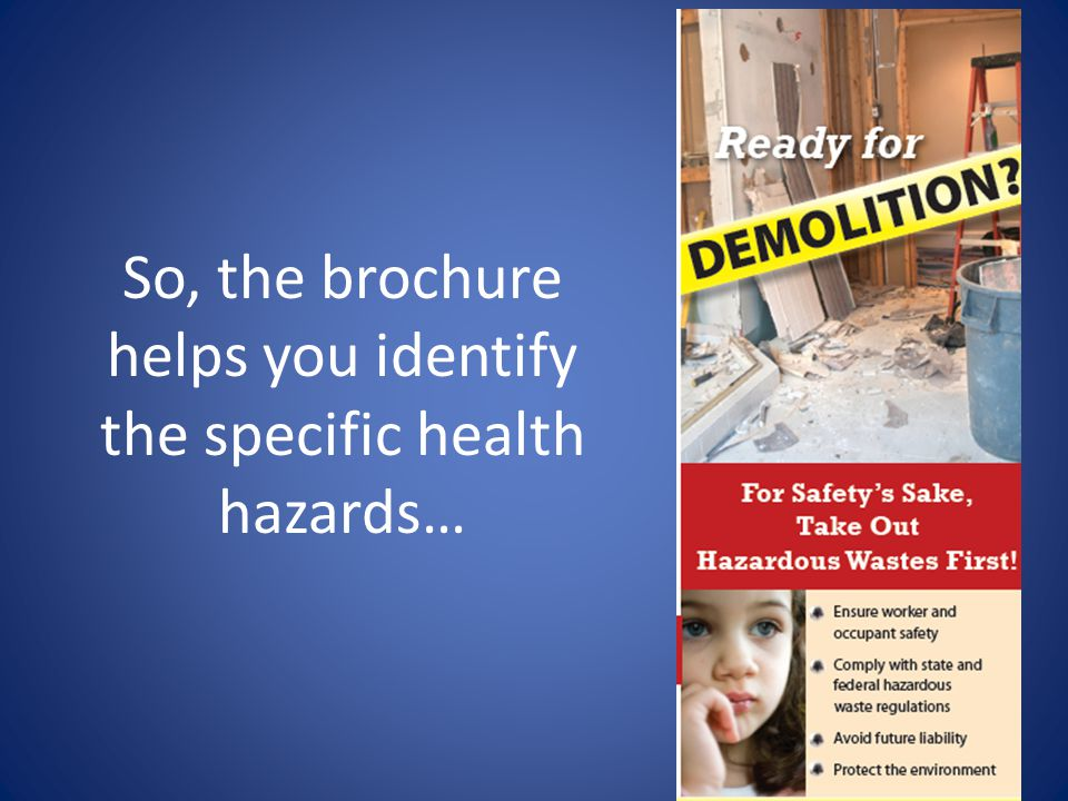 So, the brochure helps you identify the specific health hazards…