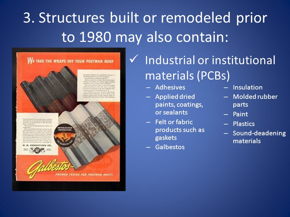 3. Structures built or remodeled prior to 1980 may also contain: