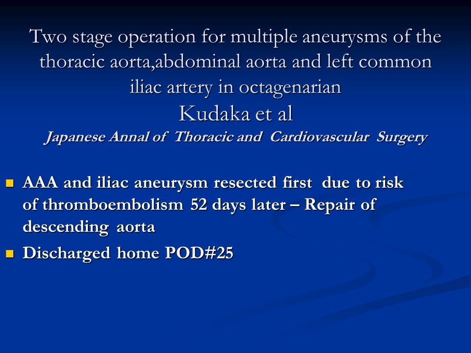 Two stage operation for multiple aneurysms of the thoracic aorta,abdominal aorta and left common iliac artery in octagenarian Kudaka et al Japanese Annal of Thoracic and Cardiovascular Surgery