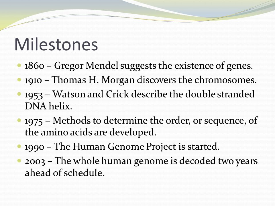 Milestones 1860 – Gregor Mendel suggests the existence of genes.