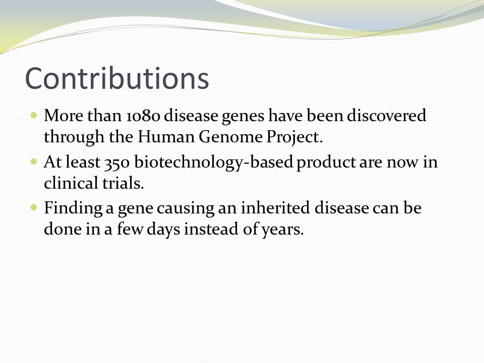 Contributions More than 1080 disease genes have been discovered through the Human Genome Project.
