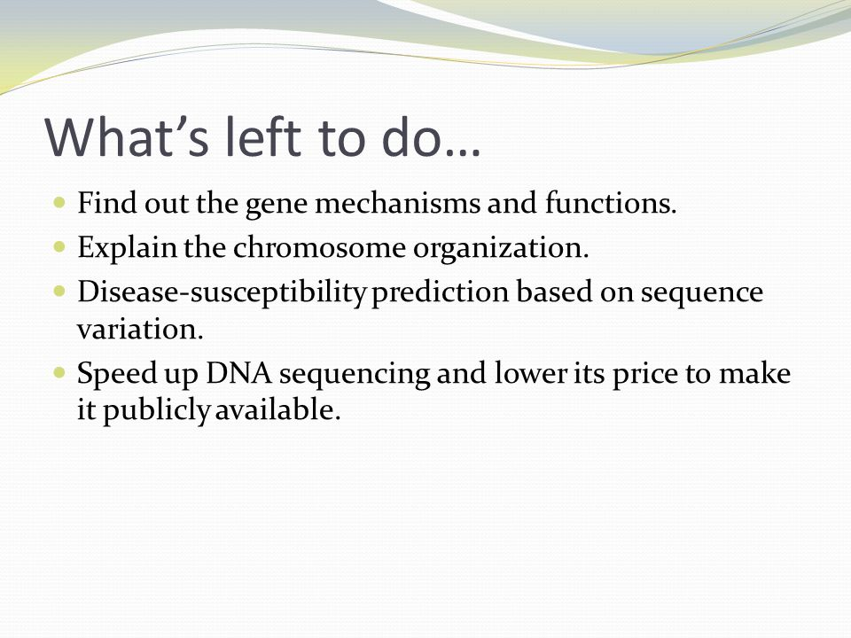 What's left to do… Find out the gene mechanisms and functions.