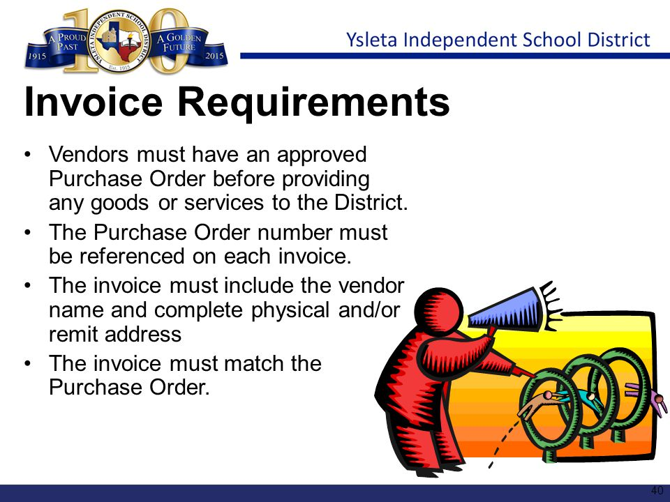 Invoice Requirements Vendors must have an approved Purchase Order before providing any goods or services to the District.