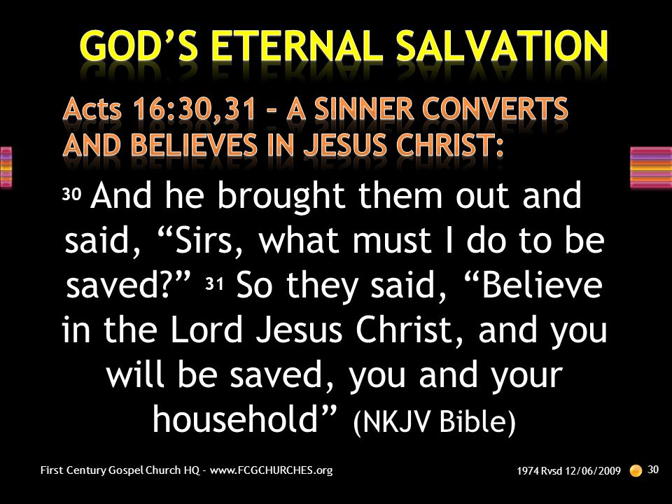 Acts 16:30,31 – A SINNER CONVERTS AND BELIEVES IN JESUS CHRIST: