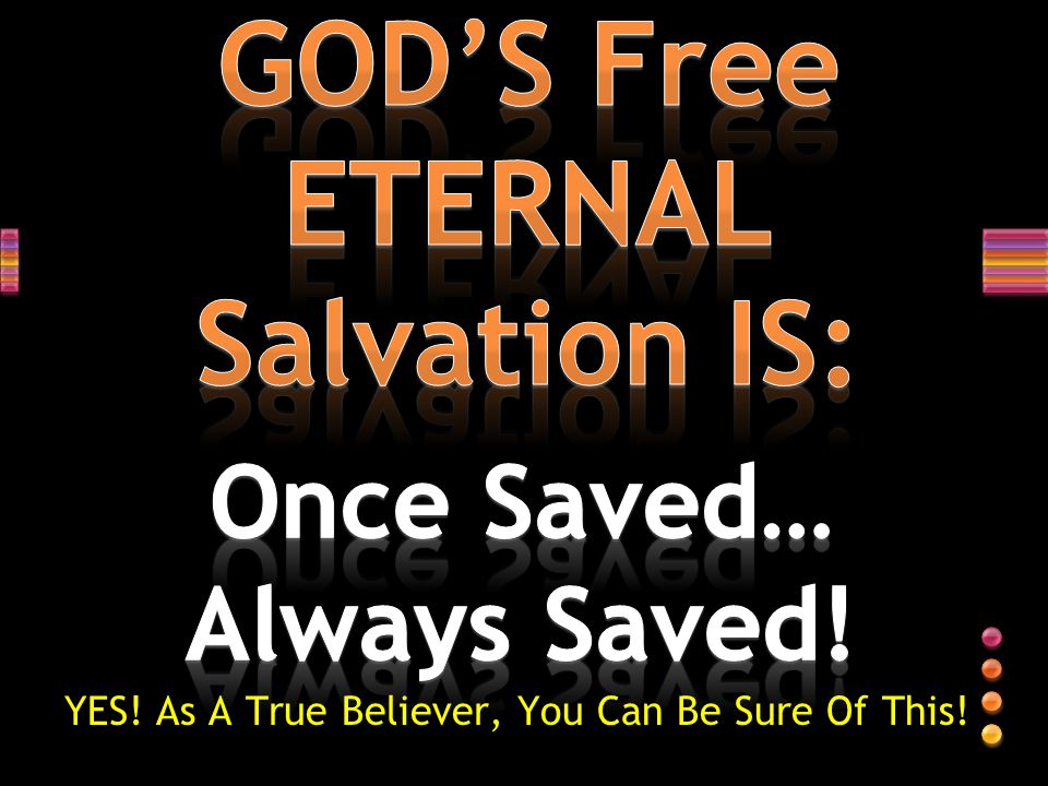GOD'S Free ETERNAL Salvation IS: