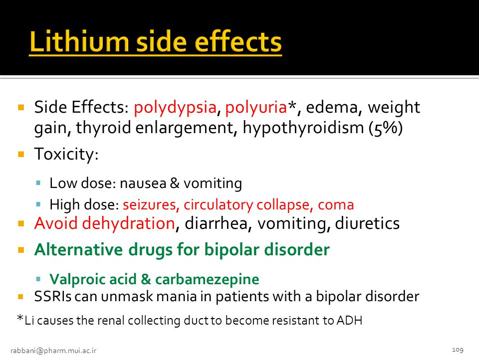 Lithium side effects Side Effects: polydypsia, polyuria*, edema, weight gain, thyroid enlargement, hypothyroidism (5%)