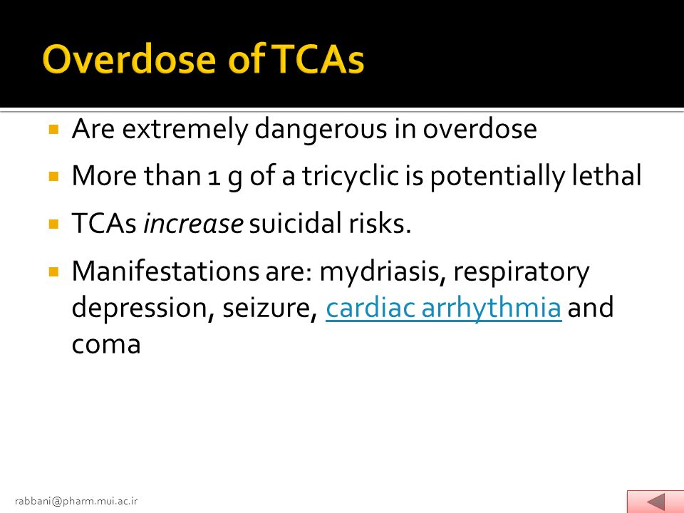 Overdose of TCAs Are extremely dangerous in overdose