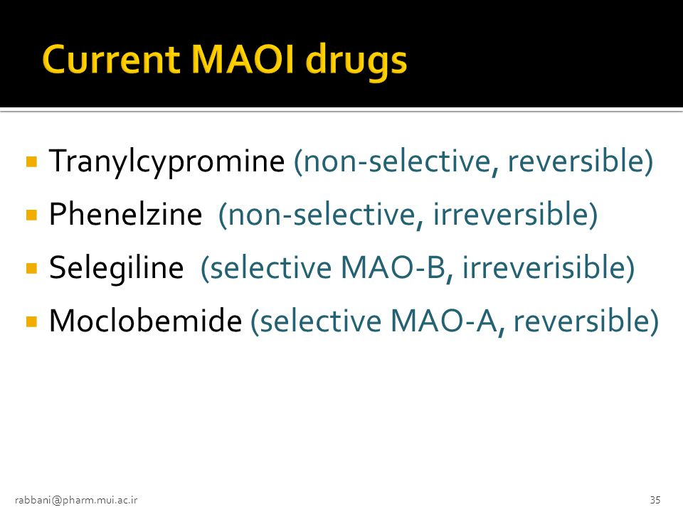 Current MAOI drugs Tranylcypromine (non-selective, reversible)