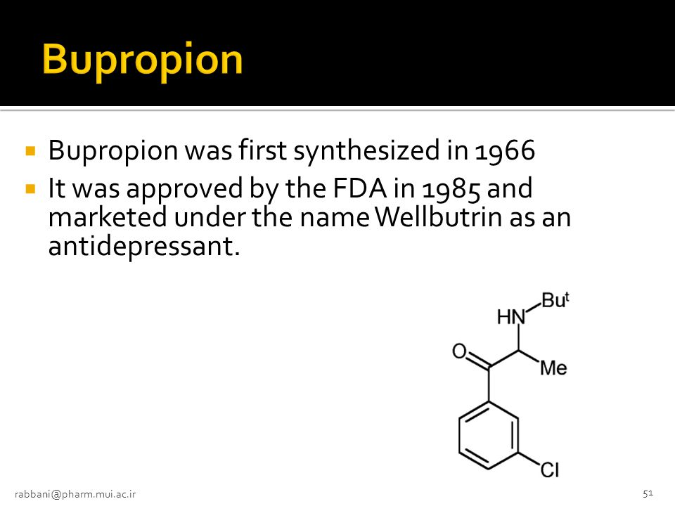 Bupropion Bupropion was first synthesized in 1966