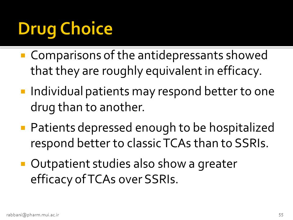 Drug Choice Comparisons of the antidepressants showed that they are roughly equivalent in efficacy.