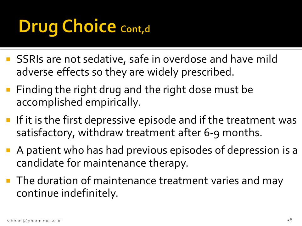Drug Choice Cont,d SSRIs are not sedative, safe in overdose and have mild adverse effects so they are widely prescribed.