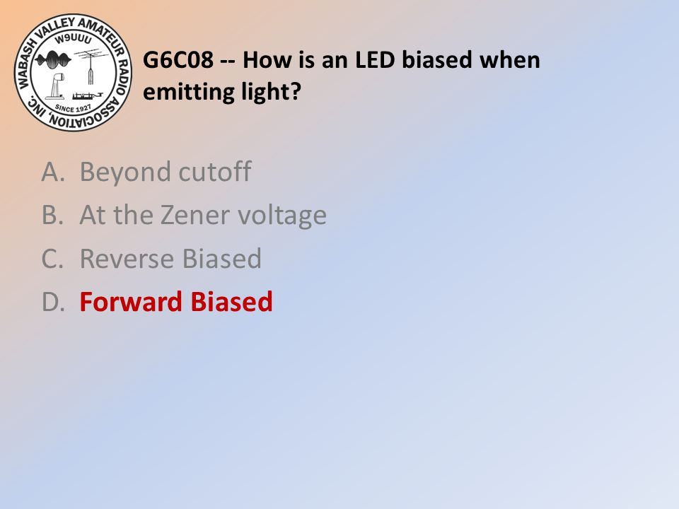 G6C08 -- How is an LED biased when emitting light