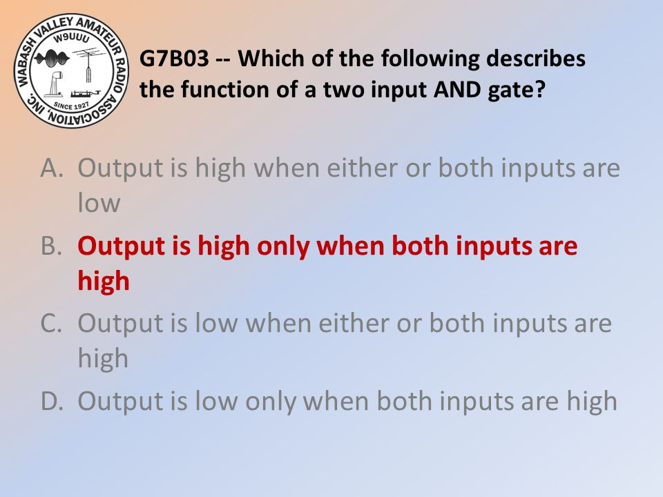 G7B03 -- Which of the following describes the function of a two input AND gate