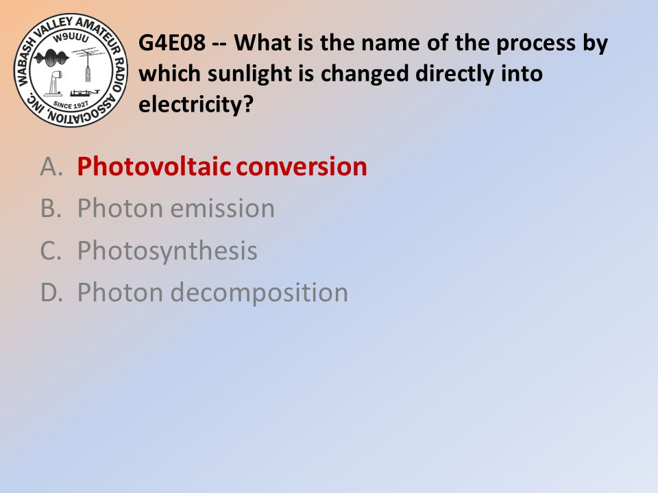G4E08 -- What is the name of the process by which sunlight is changed directly into electricity
