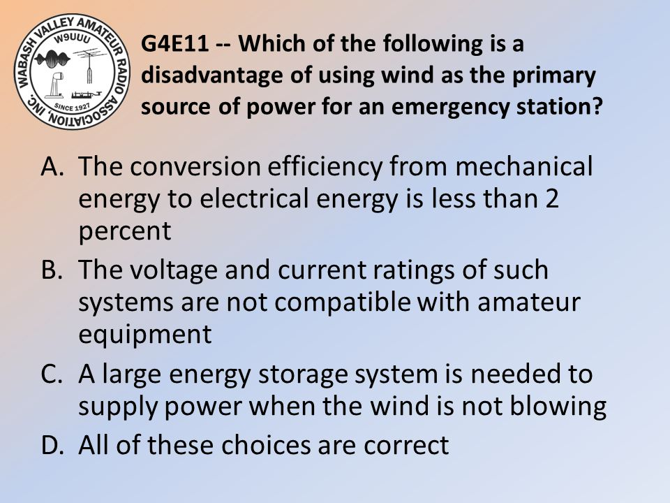 G4E11 -- Which of the following is a disadvantage of using wind as the primary source of power for an emergency station