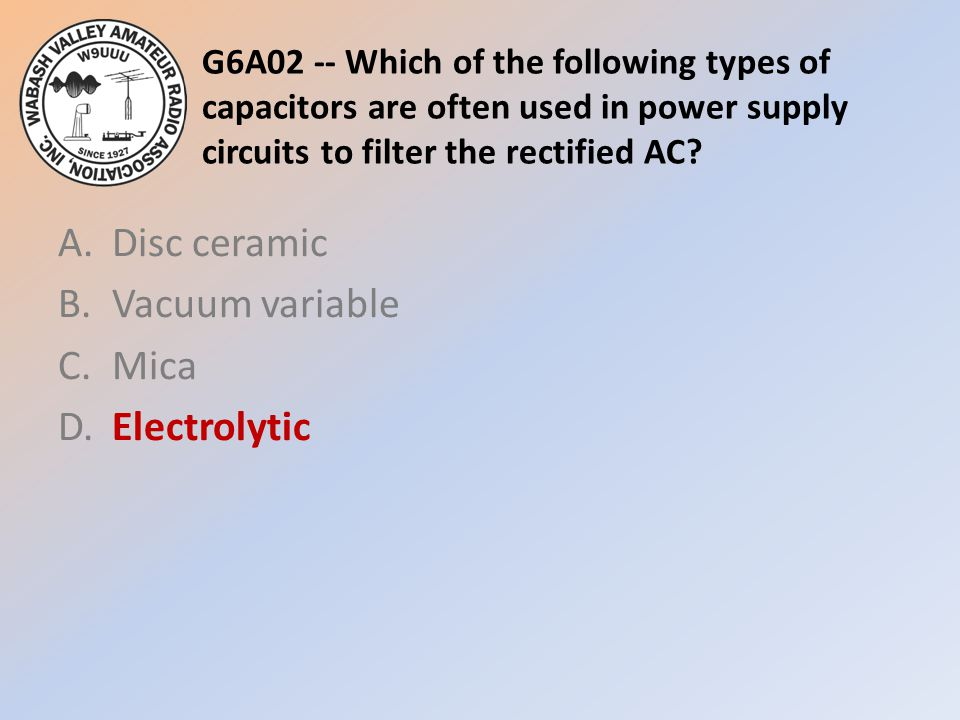 A. Disc ceramic B. Vacuum variable C. Mica D. Electrolytic