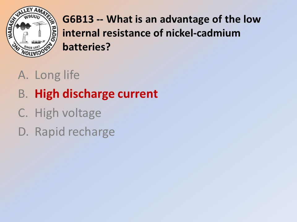 G6B13 -- What is an advantage of the low internal resistance of nickel-cadmium batteries