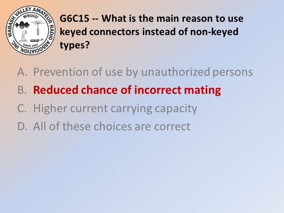 G6C15 -- What is the main reason to use keyed connectors instead of non-keyed types