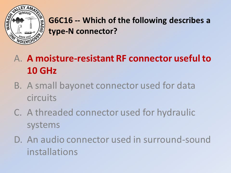 G6C16 -- Which of the following describes a type-N connector