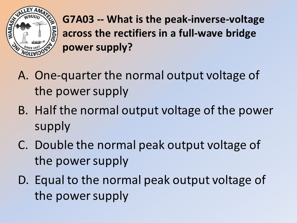 G7A03 -- What is the peak-inverse-voltage across the rectifiers in a full-wave bridge power supply