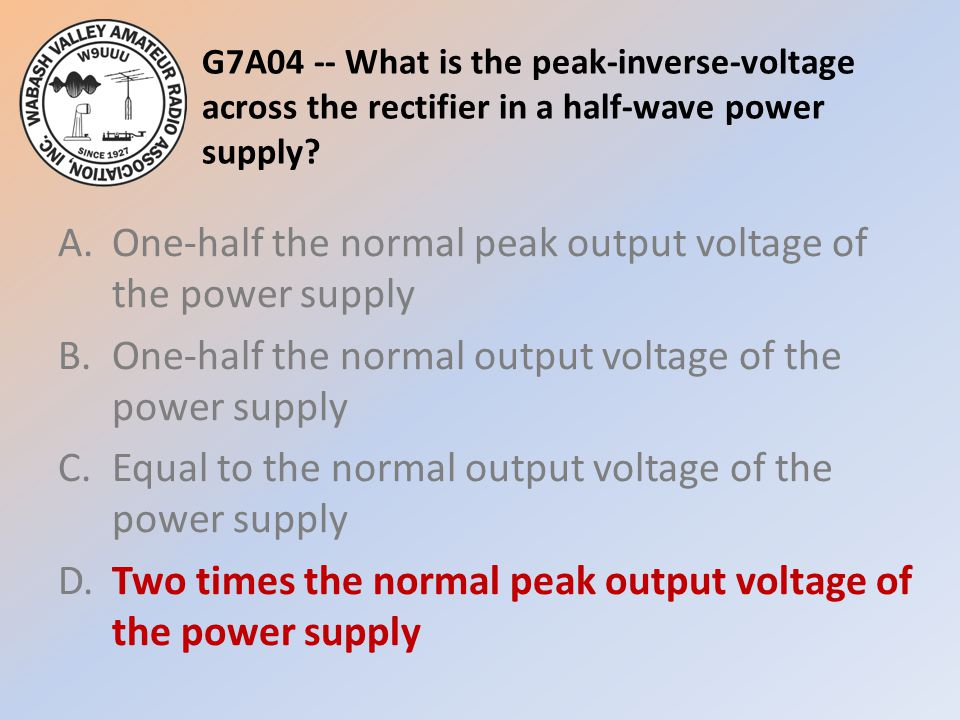 G7A04 -- What is the peak-inverse-voltage across the rectifier in a half-wave power supply