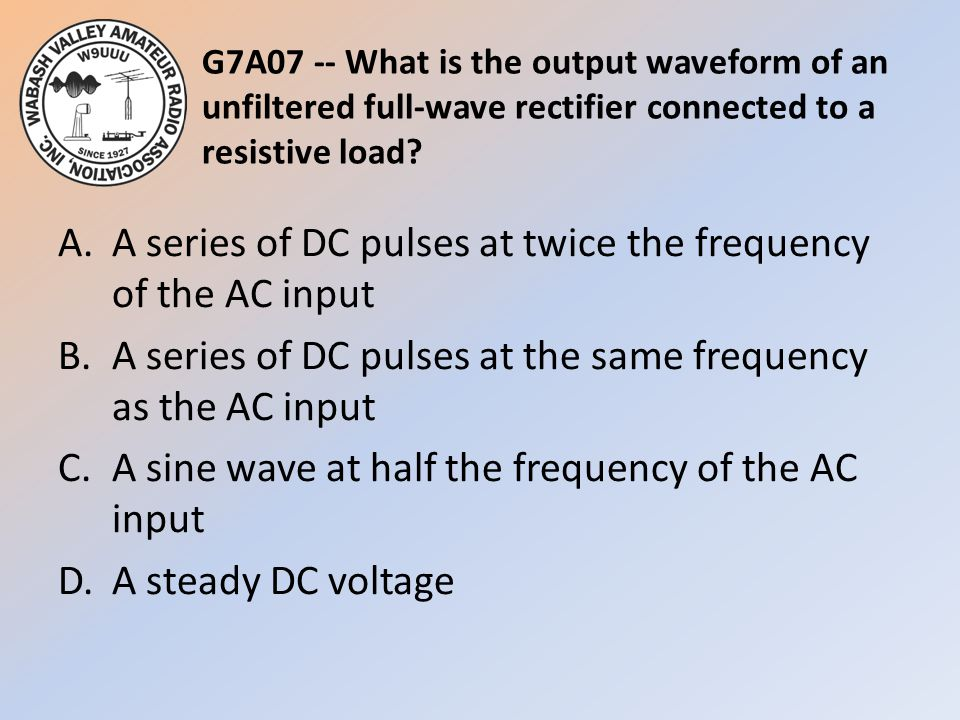 G7A07 -- What is the output waveform of an unfiltered full-wave rectifier connected to a resistive load